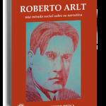 Roberto Arlt. Una mirada crítica sobre su narrativa.